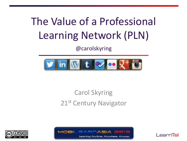 The Value of a Professional Learning Network (PLN) Carol Skyring 21st Century Navigator @carolskyring
