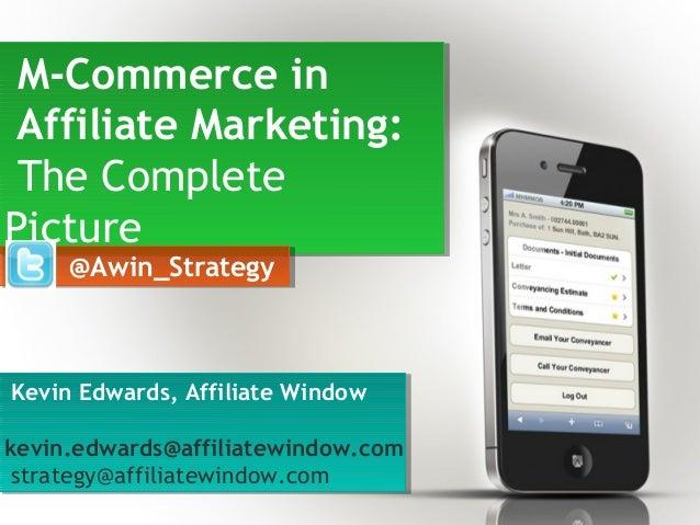 M-Commerce inAffiliate Marketing:The CompletePictureM-Commerce inAffiliate Marketing:The CompletePictureKevin Edwards, Aff...