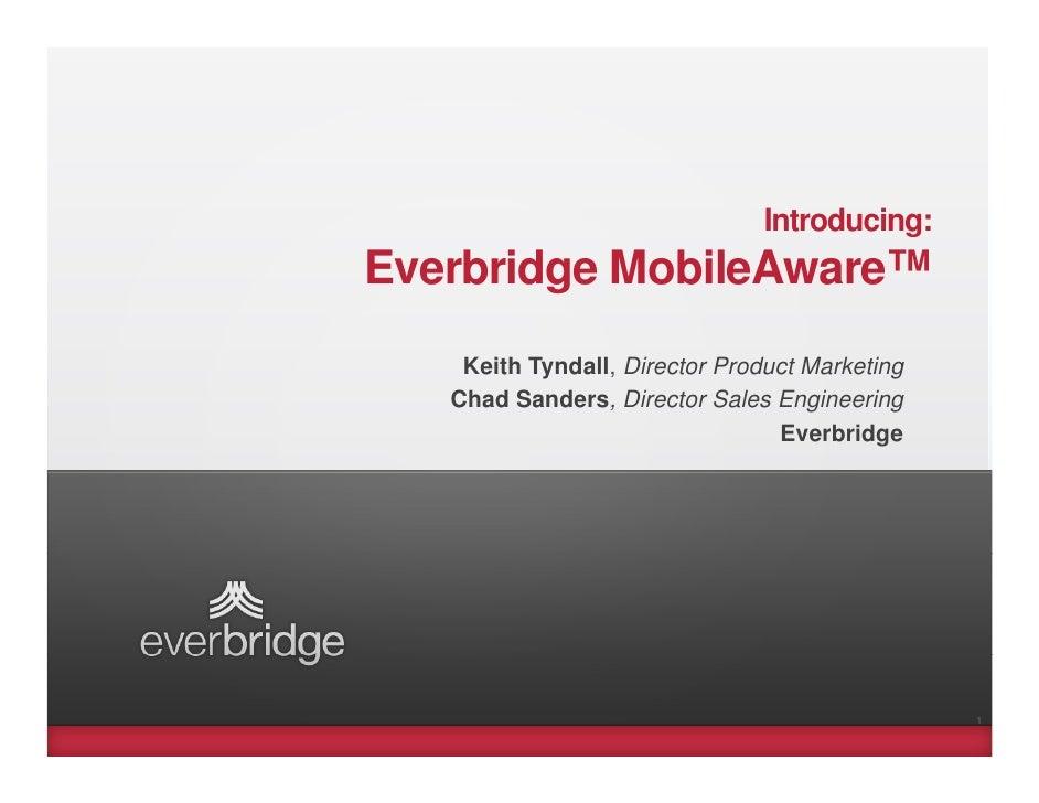 Introducing:Everbridge MobileAware™    Keith Tyndall, Director Product Marketing   Chad Sanders, Director Sales Engineerin...