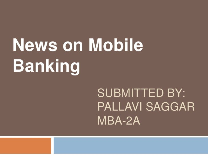 News on Mobile Banking <br />Submitted by:pallavi saggarmba-2a<br />
