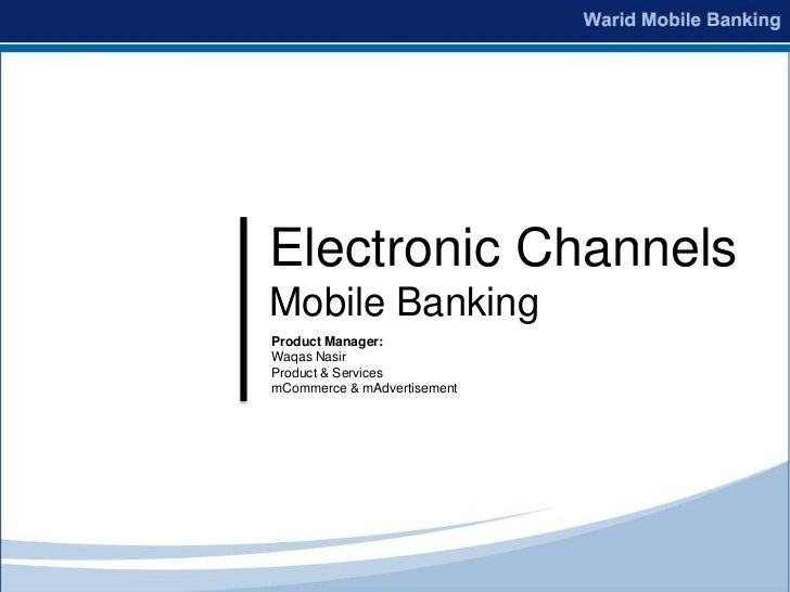 Electronic ChannelsMobile BankingProduct Manager:Waqas NasirProduct & ServicesmCommerce & mAdvertisement