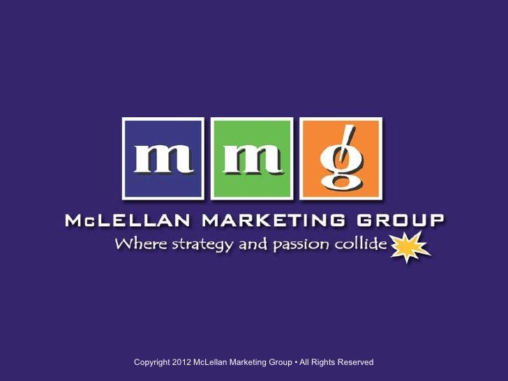 Copyright 2012 McLellan Marketing Group • All Rights Reserved