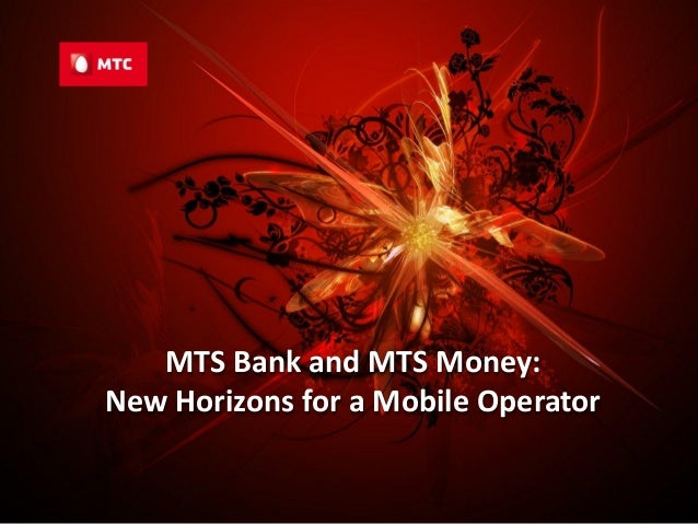 1MTS Bank and MTS Money:New Horizons for a Mobile Operator