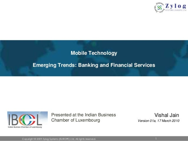 Mobile Technology Emerging Trends: Banking and Financial Services  Presented at the Indian Business Chamber of Luxembourg ...
