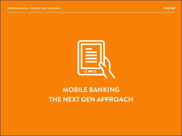 MOBILE BANKING THE NEXT GEN APPROACH MOBILE BANKING - THE NEXT GEN APPROACH