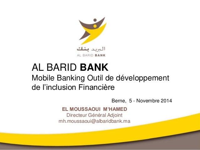 EL MOUSSAOUI M'HAMED Directeur Général Adjoint mh.moussaoui@albaridbank.ma AL BARID BANK Mobile Banking Outil de développe...