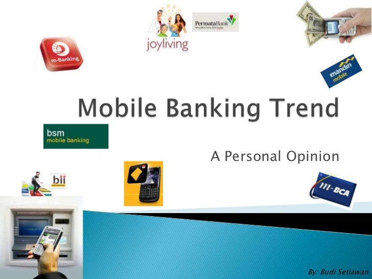 Mobile Banking Trend<br />A Personal Opinion<br />By: Budi Setiawan<br />