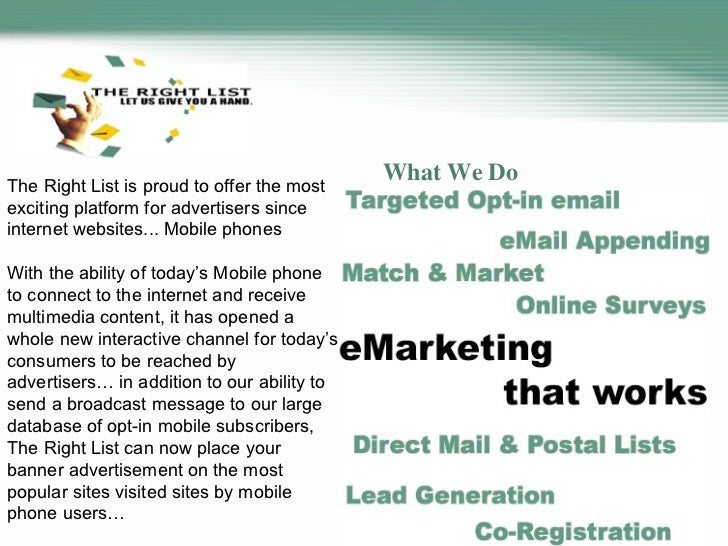 What We Do The Right List is proud to offer the most exciting platform for advertisers since internet websites... Mobile p...