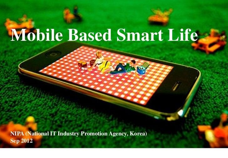 Mobile Based Smart LifeNIPA (National IT Industry Promotion Agency, Korea)Sep 2012