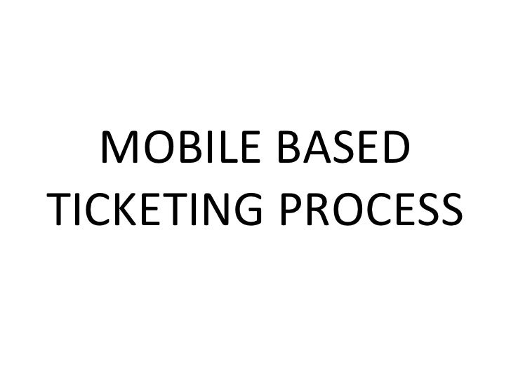 MOBILE BASED TICKETING PROCESS
