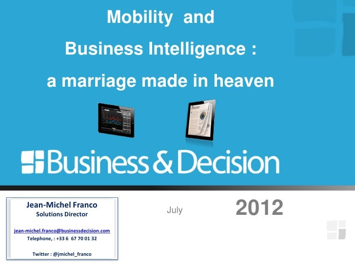 Mobility and                    Business Intelligence :             a marriage made in heaven     Jean-Michel Franco      ...