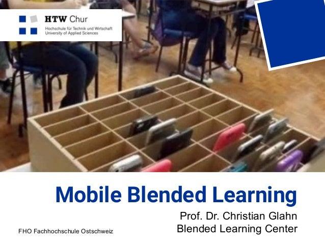 FHO Fachhochschule Ostschweiz Mobile Blended Learning Prof. Dr. Christian Glahn Blended Learning Center