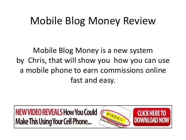 Mobile Blog Money Review    Mobile Blog Money is a new systemby Chris, that will show you how you can use a mobile phone t...