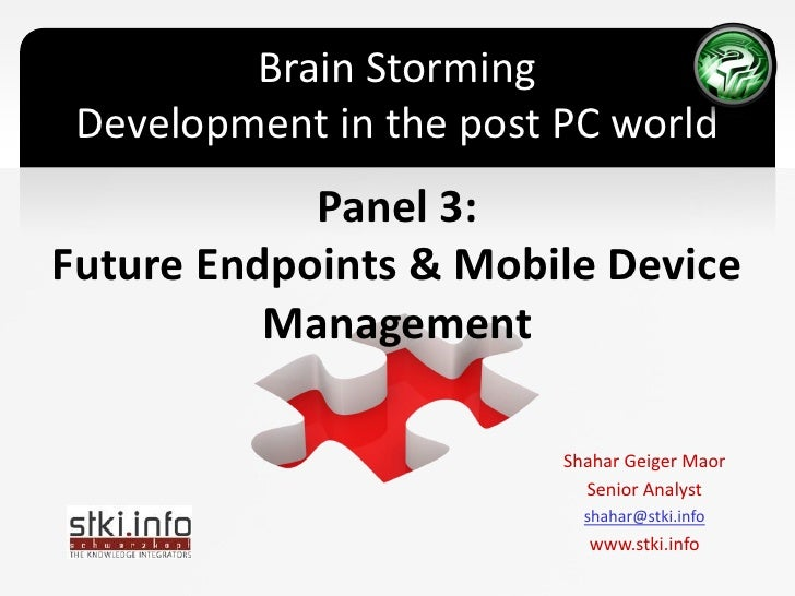 Brain Storming Development in the post PC world            Panel 3:Future Endpoints & Mobile Device          Management   ...