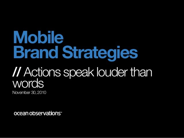 Mobile Brand Strategies // Actions speak louder than wordsNovember 30, 2010