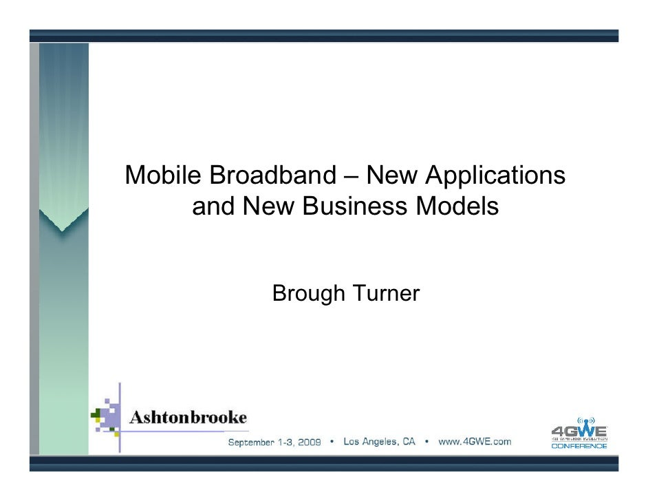 Mobile Broadband – New Applications      and New Business Models              Brough Turner