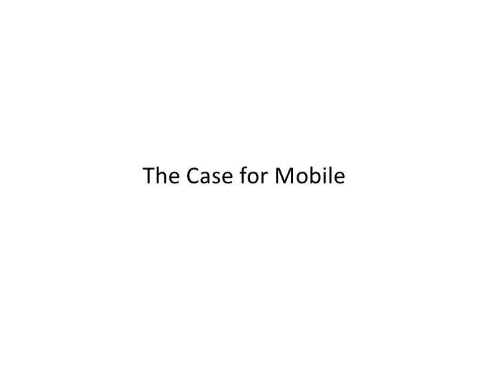 The Case for Mobile