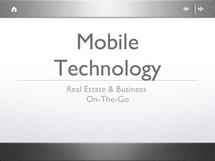 Mobile Technology <ul><li>Real Estate & Business  On-The-Go </li></ul>