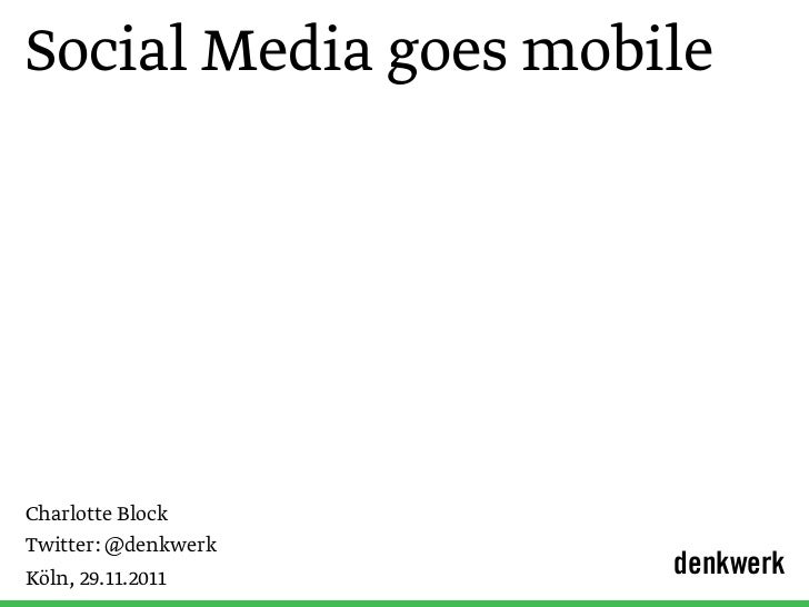 Social Media goes mobileCharlotte BlockTwitter: @denkwerkKöln, 29.11.2011      denkwerk