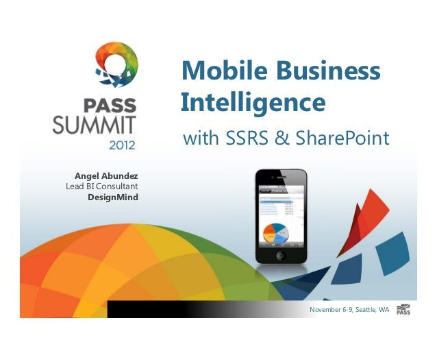 Mobile Business                     Intelligence                     with SSRS & SharePoint  Angel AbundezLead BI Consulta...