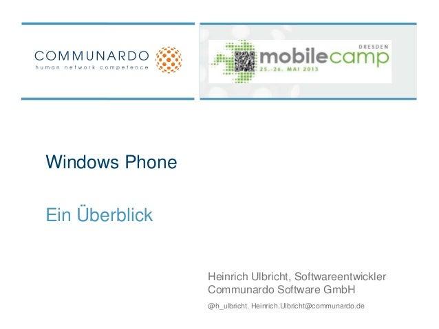 Windows PhoneEin ÜberblickHeinrich Ulbricht, SoftwareentwicklerCommunardo Software GmbH@h_ulbricht, Heinrich.Ulbricht@comm...