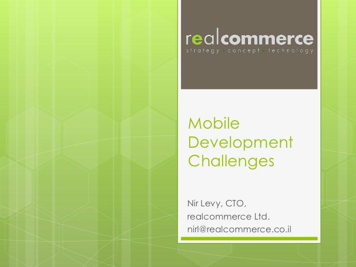 MobileDevelopmentChallengesNir Levy, CTO,realcommerce Ltd.nirl@realcommerce.co.il