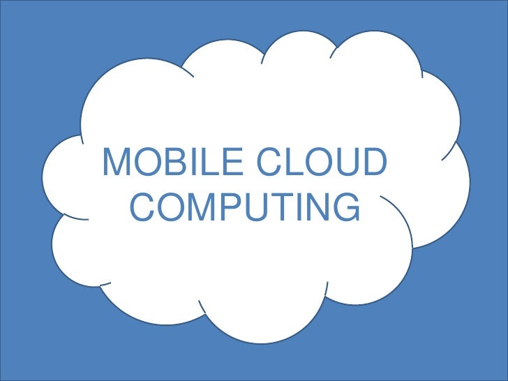MOBILE CLOUD COMPUTING<br />