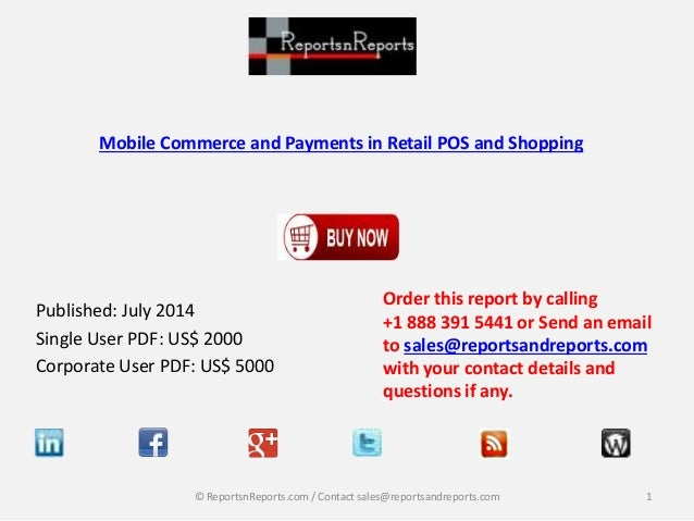 Mobile Commerce and Payments in Retail POS and Shopping Published: July 2014 Single User PDF: US$ 2000 Corporate User PDF:...