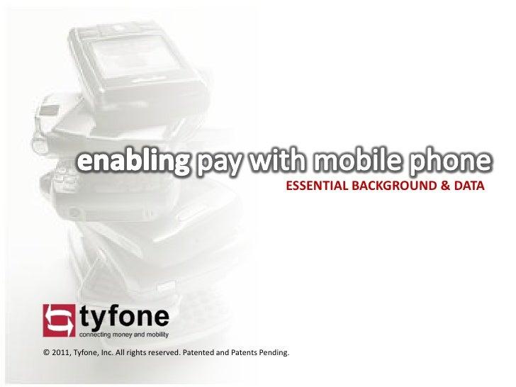 ESSENTIAL BACKGROUND & DATA                                                             TYFONE© 2011, Tyfone, Inc. All rig...