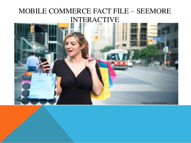 Mobile Commerce Fact File - SeeMore Interactive