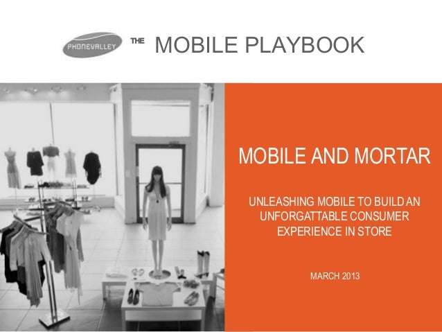 THE      MOBILE PLAYBOOK           MOBILE AND MORTAR            UNLEASHING MOBILE TO BUILD AN              UNFORGATTABLE C...