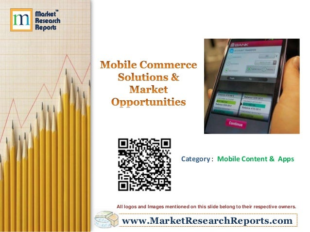 www.MarketResearchReports.com Category : Mobile Content & Apps All logos and Images mentioned on this slide belong to thei...