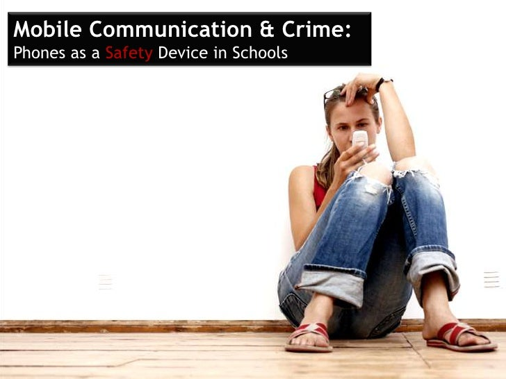 Mobile Communication & Crime: Phones as a Safety Device in Schools<br />