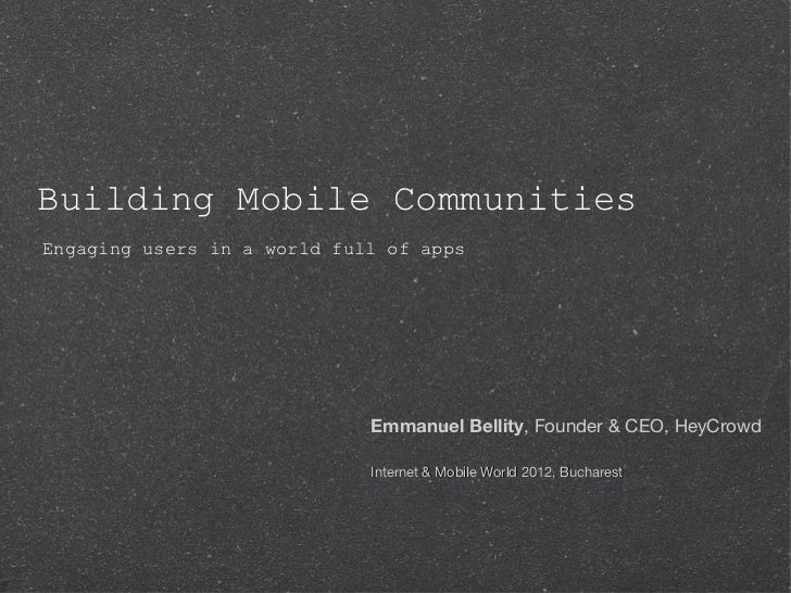 Building Mobile CommunitiesEngaging users in a world full of apps                             Emmanuel Bellity, Founder & ...