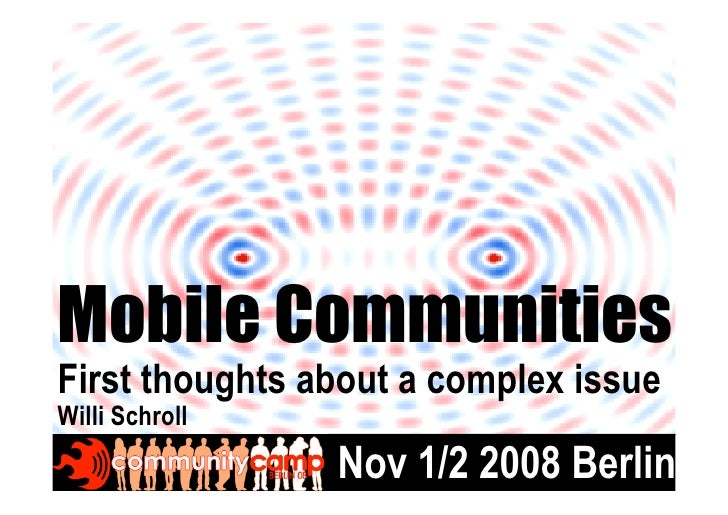 Mobile Communities First thoughts about a complex issue Willi Schroll                 Nov 1/2 2008 Berlin1