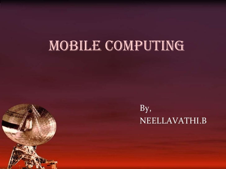 MOBILE COMPUTING<br />By,<br />NEELLAVATHI.B<br />