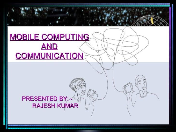 MOBILE COMPUTING AND COMMUNICATION PRESENTED BY: - RAJESH KUMAR