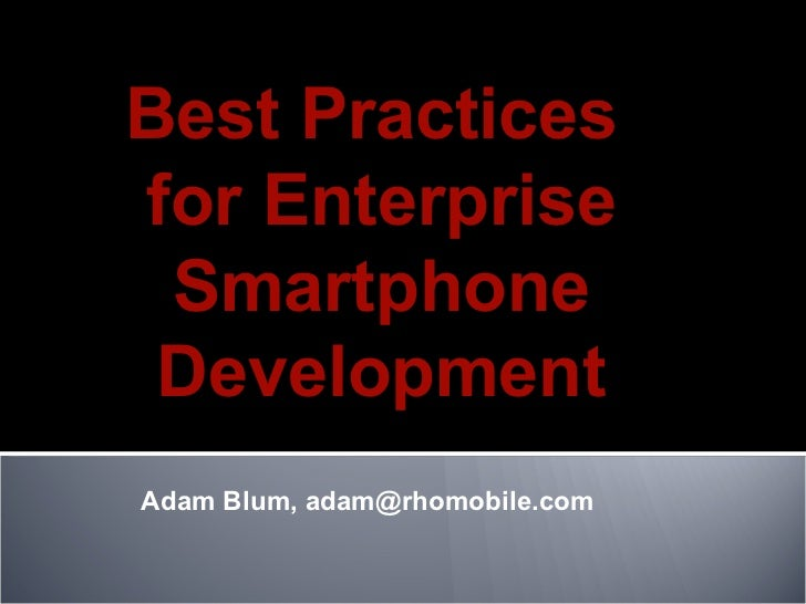 Adam Blum, adam@rhomobile.com  Best Practices  for Enterprise Smartphone Development