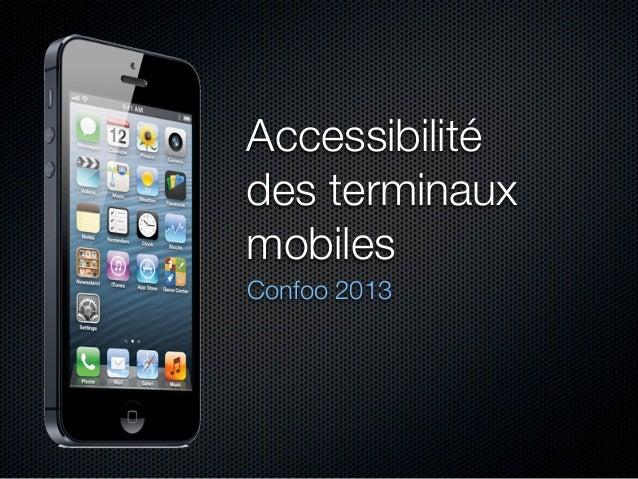 Accessibilitédes terminauxmobilesConfoo 2013