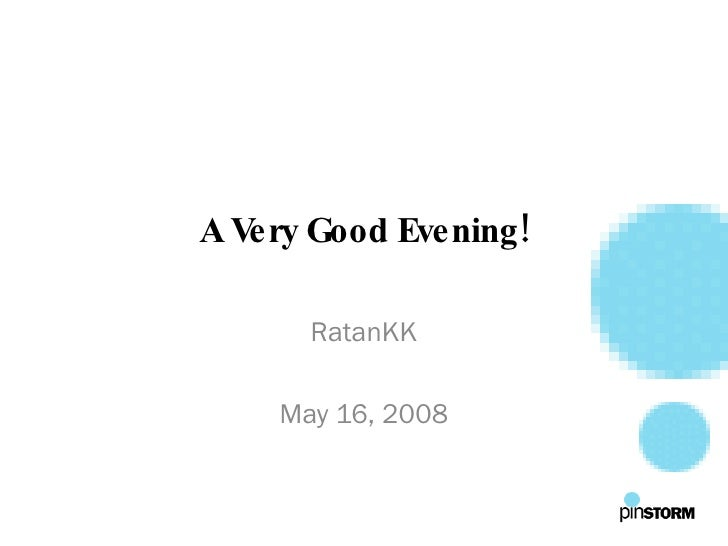 A V Good Evening!    ery        RatanKK      May 16, 2008
