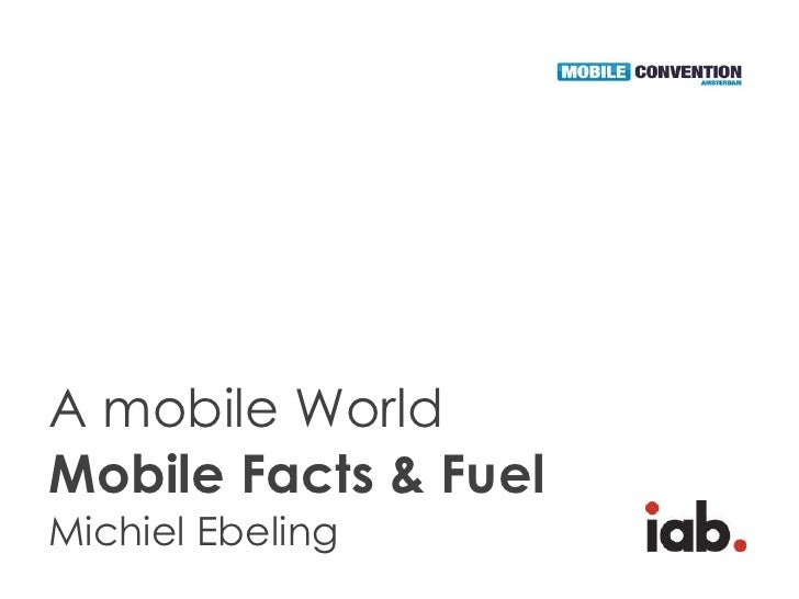 A mobile WorldMobile Facts & FuelMichiel Ebeling