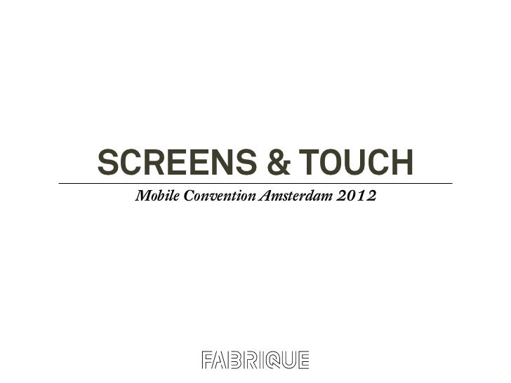 Screens & Touch, Mobile Convention Amsterdam 2012