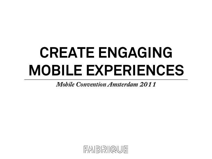 CREATE ENGAGINGMOBILE EXPERIENCES   Mobile Convention Amsterdam 2011