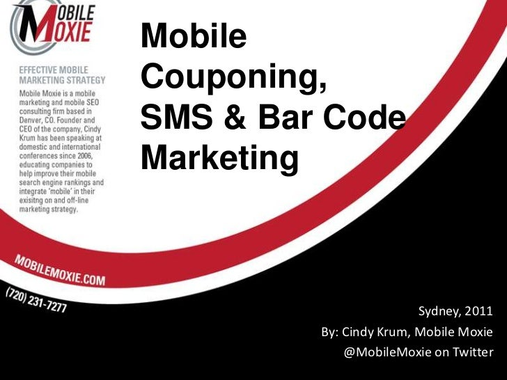 MobileCouponing,SMS & Bar Code Marketing<br />Sydney, 2011<br />By: Cindy Krum, Mobile Moxie<br />@MobileMoxie on Twitter<...