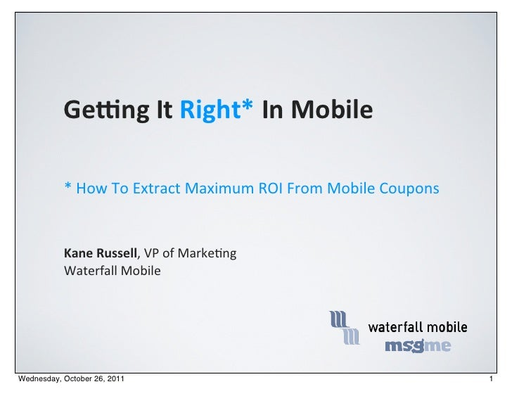Ge#ng	  It	  Right*	  In	  Mobile           *	  How	  To	  Extract	  Maximum	  ROI	  From	  Mobile	  Coupons	             ...