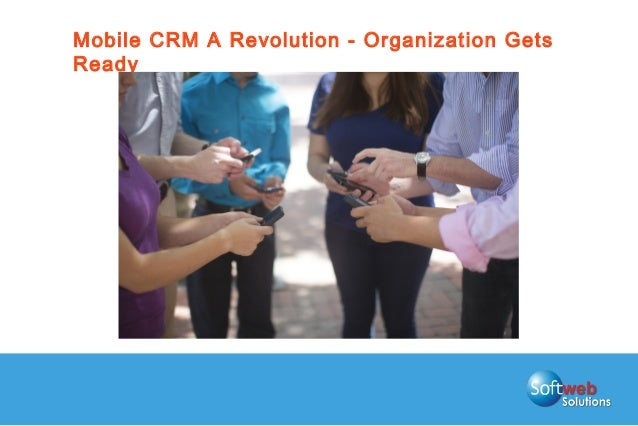 Mobile CRM A Revolution - Organization Gets Ready