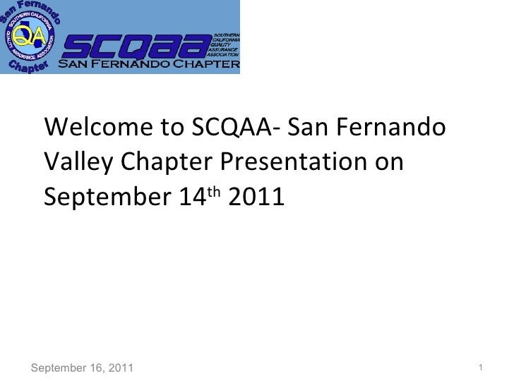 Welcome to SCQAA- San Fernando Valley Chapter Presentation on September 14 th  2011 September 16, 2011
