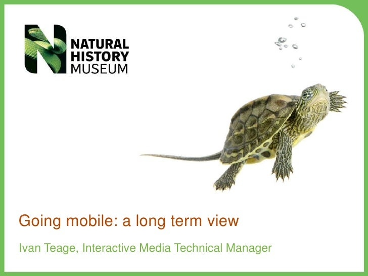 Going mobile: a long term viewIvan Teage, Interactive Media Technical Manager