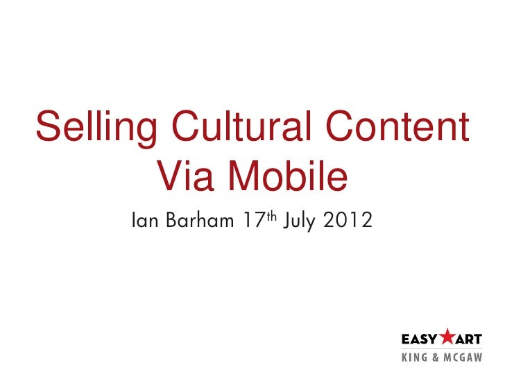 Selling Cultural Content       Via Mobile     Ian Barham   17 th   July 2012