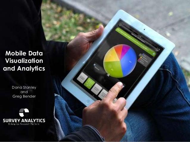 Mobile DataVisualizationand Analytics  Dana Stanley     and  Greg Bender
